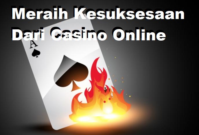 Meraih Kesuksesaan Dari Casino Online