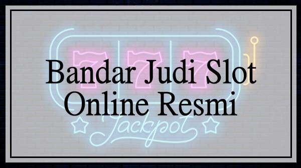 Bandar Judi Slot Online Resmi