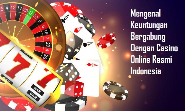 Mengenal Keuntungan Bergabung Dengan Casino Online Resmi Indonesia
