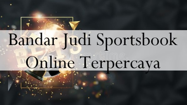 Bandar Judi Sportsbook Online Terpercaya