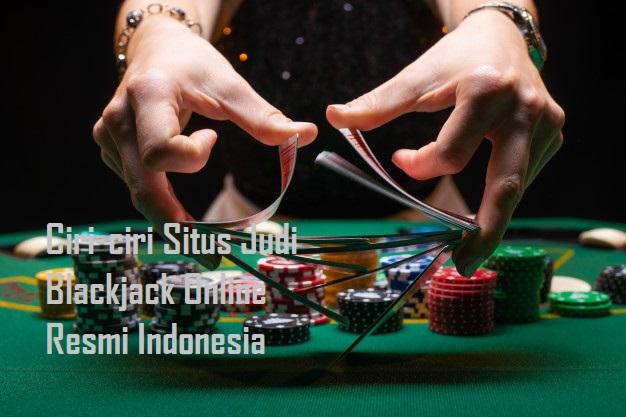 Ciri-ciri Situs Judi Blackjack Online Resmi Indonesia