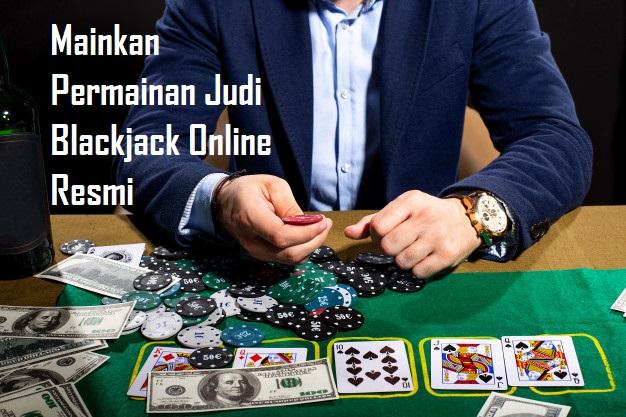 Mainkan Permainan Judi Blackjack Online Resmi