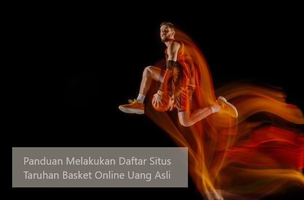 Panduan Melakukan Daftar Situs Taruhan Basket Online Uang Asli
